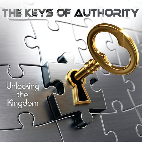 THE KEYS OF AUTHORITY - Unlocking the Kingdom