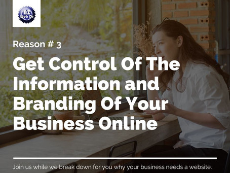 Reason #3 Your Company Needs A Website: Get Control Of The Information and Branding Of Your Business