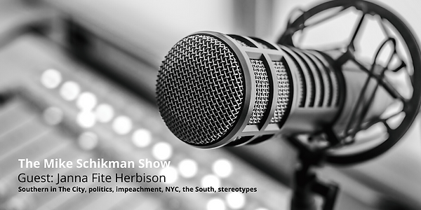 The Mike Schikman Show_ Janna Fite Herbison Radio / Podcast: Topics, Southern in The City, politic, impeachment, New York City, the South, stereotypes