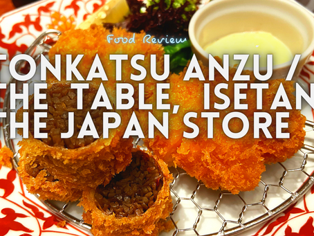Jom EAT! // Tonkatsu ANZU @ The Table, ISETAN The Japan Store KL