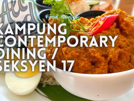 Jom EAT! // Kampung Contemporary Dining @ Seksyen 17 PJ