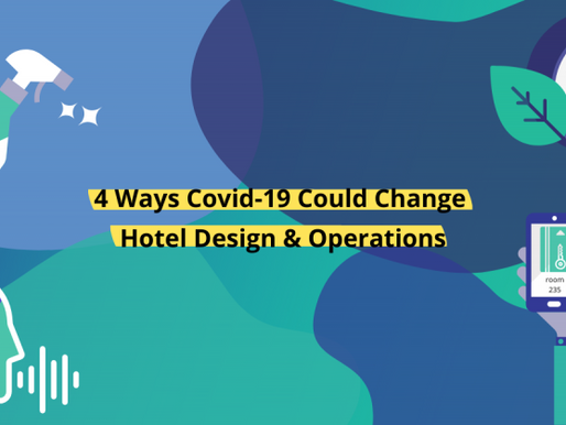4 Ways Covid-19 Could Change Hotel Design & Operations