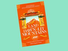 Land of the Dawn-lit Mountains by Antonia Bolingbroke-Kent