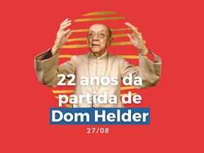 27 de agosto: 22 anos da morte de Dom Helder Camara