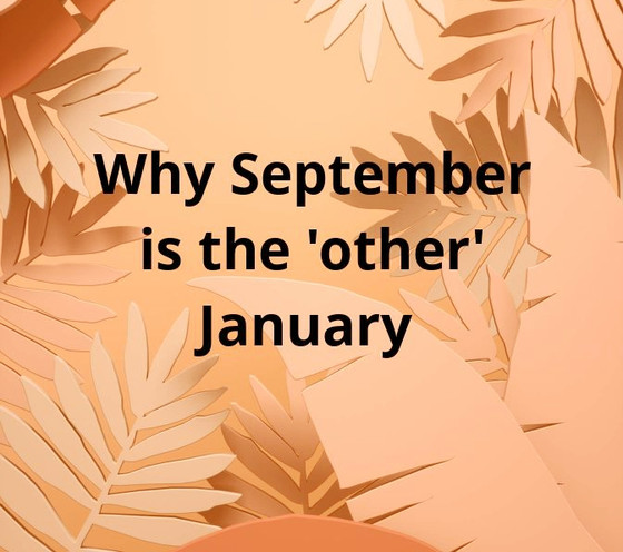 Why September is the 'other' January!