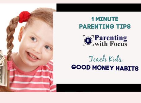 Teach Kids Good Money Habits: One Minute Parenting Tip Video