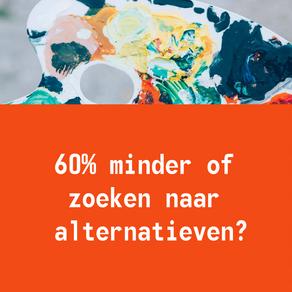 60% minder of zoeken naar alternatieven?