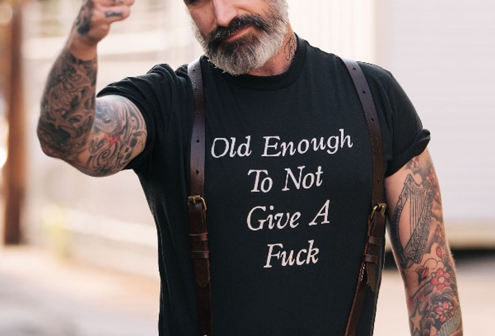 Old Enough To Not Give A Fuck