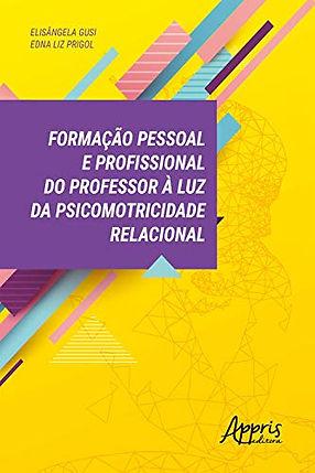 Livro Formação Pessoal e Profissional do Professor à Luz da Psicomotricidade Relacional