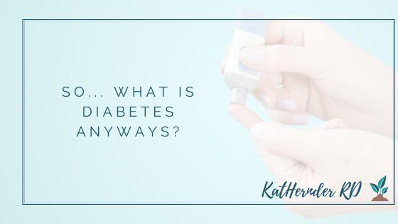 So... What is Diabetes Anyways?