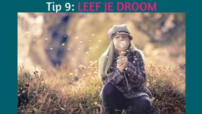 TIP 9: LEEF JE DROOM