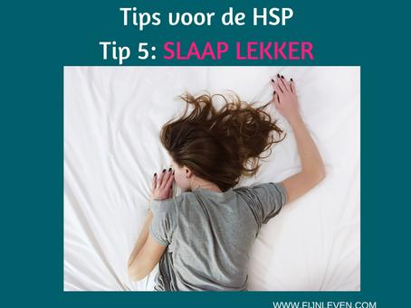 TIP 5: Slaap lekker!