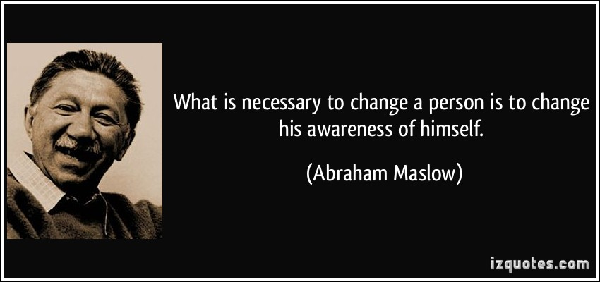 quote-what-is-necessary-to-change-a-person-is-to-change-his-awareness-of-himself-abraham-maslow-121081