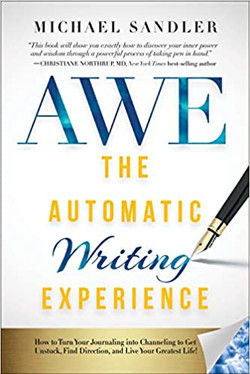 The Automatic Writing Experience (AWE): How to Turn Your Journaling into Channeling to Get Unstuck,