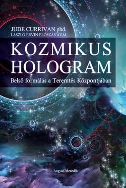 Kozmikus Hologram Belső formálás a Teremtés Központjában - László Ervin előszavával