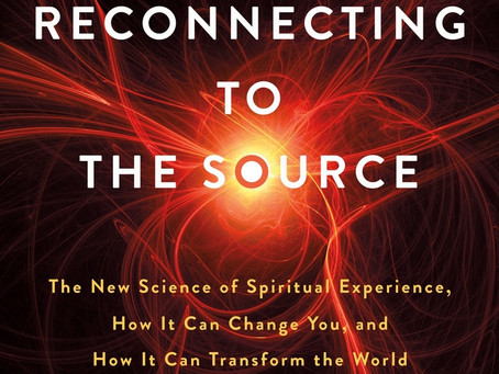 Reconnecting to The Source: The New Science of Spiritual Experience
