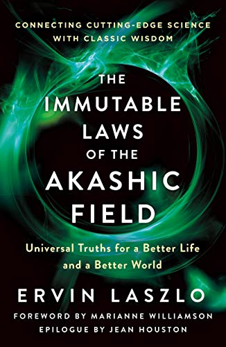 The Immutable Laws of the Akashic Field: Universal Truths for a Better Life and a Better World