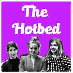 Purple logo for the podcast The Hotbed, including the words 'the hotbed' and a photo of three women: Lisa Williams, Cherry Healey and Anniki Sommervile