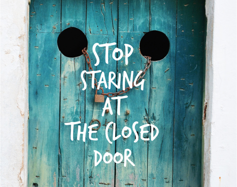 Stop Staring at the Closed Door!