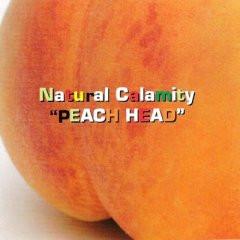 CRIT: MUSIC: Natural Calamity - Peach Head