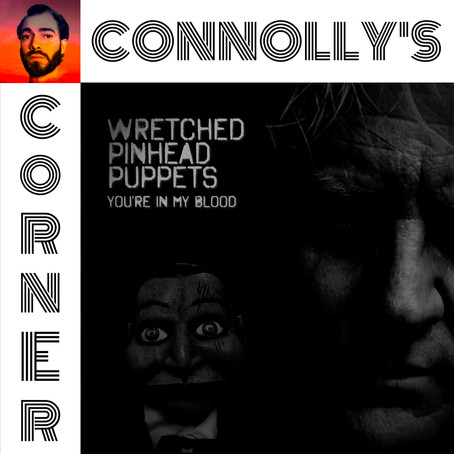 𝗖𝗼𝗻𝗻𝗼𝗹𝗹𝘆'𝘀 𝗖𝗼𝗿𝗻𝗲𝗿 - this week: You're in My Blood - Wretched Pinhead Puppets