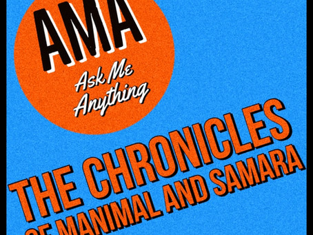 AMA - with The Chronicles of Manimal and Samara - out now!