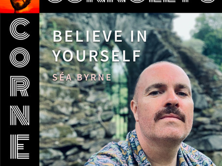 𝗖𝗼𝗻𝗻𝗼𝗹𝗹𝘆'𝘀 𝗖𝗼𝗿𝗻𝗲𝗿 - this week: Believe in Yourself - Séa Byrne