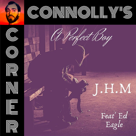 𝗖𝗼𝗻𝗻𝗼𝗹𝗹𝘆'𝘀 𝗖𝗼𝗿𝗻𝗲𝗿 - this week: A Perfect Boy - J.H.M, feat. Ed Eagle