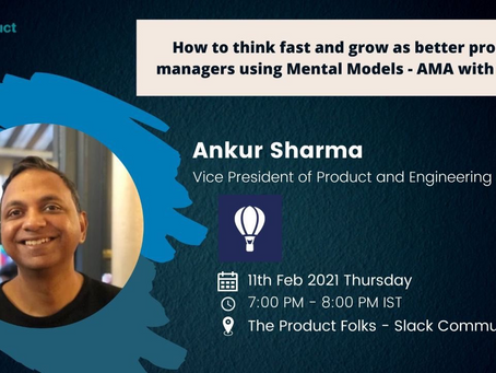 How to think fast and grow as better product managers using Mental Models - AMA with Ankur