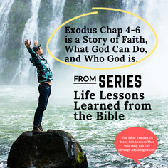 Life Lessons Learned from the Bible- Exodus chap 4 - 6