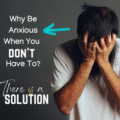 Why Be Anxious When You Don't Have To?