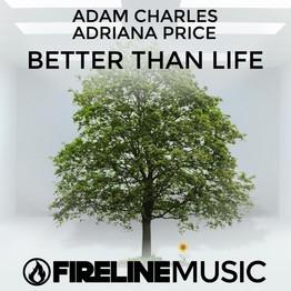 Adam Charles - Better Than Life (Feat. Adriana)