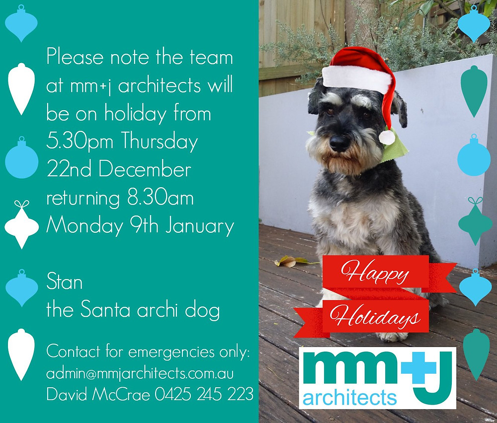 Stan our santa archidog wishes you a happy holiday mm+j closure dates 22 Dec till 9 Jan.