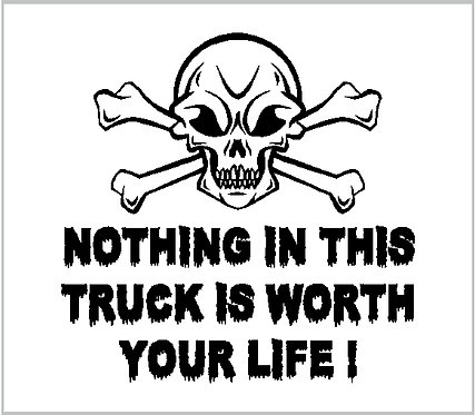 Skull Nothing In This Truck Is Worth Your Life decal  Window Sticker