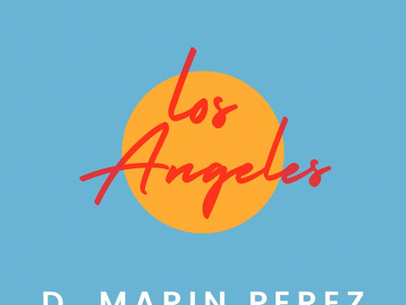 D. Marin Perez Releases A Love letter To Los Angeles