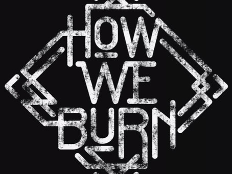 Spotlight Interview With How We Burn