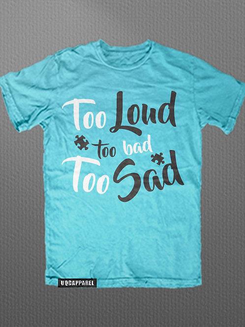 "Uniquely Created ""Too Loud, Too Bad, Too Sad"" Female Version Graphic Tee"