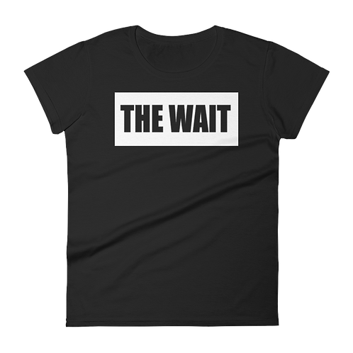 """The Wait"" Womens Graphic Tee *LTD*"