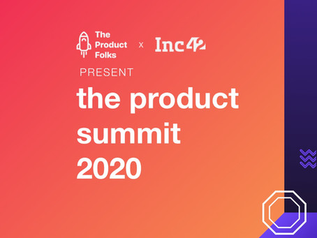 Launching The Product Summit 2020: Building High Growth Products For India
