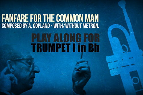 FANFARE FOR THE COMMON MAN - Aaron Copland - For solo TRUMPET in Bb I