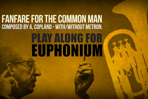 FANFARE FOR THE COMMON MAN - Aaron Copland - For EUPHONIUM