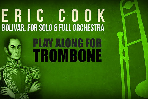 BOLIVAR (by Eric Cook) for solo TENOR TROMBONE and full orchestra
