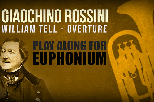 Gioachino Rossini, William Tell (Overture) / Everything - EUPHONIUM (arr.)