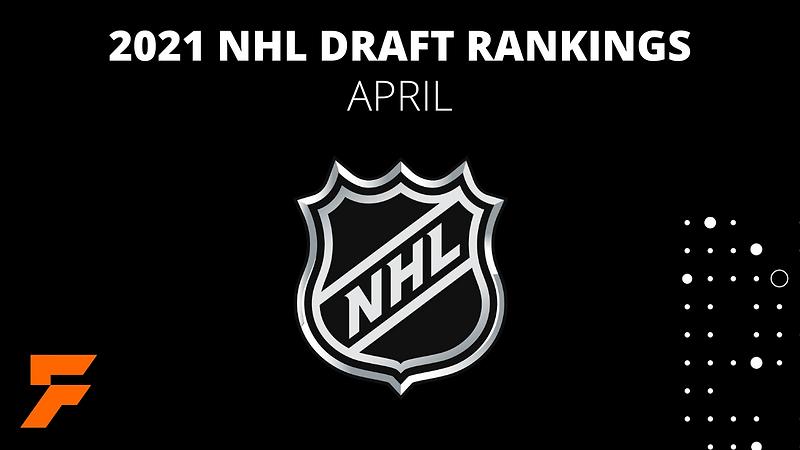 2021 Preliminary NHL Draft Rankings (April)