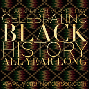 #BlackFridayEveryFriday: Celebrating Black History All Year Long