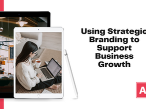All You Need To Know About Using Strategic Branding To Support Business Growth.