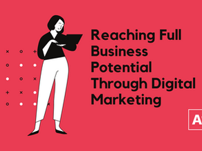 Reaching Full Business Potential Through Digital Marketing