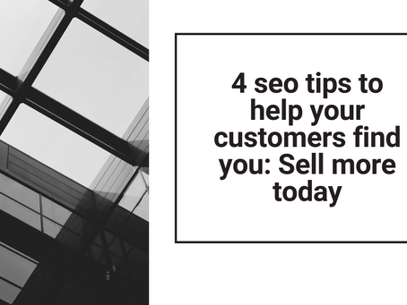 4  SEO tips to help your customers find you and sell more today