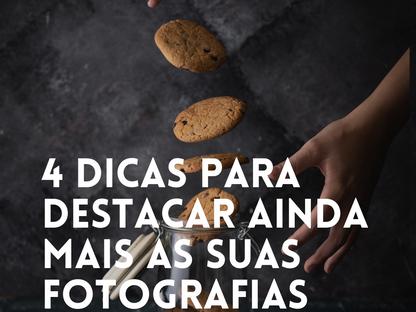 4 DICAS PARA DESTACAR AINDA MAIS AS SUAS FOTOGRAFIAS