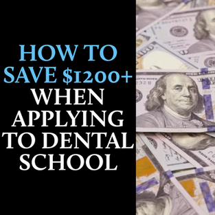 How to Save $1200+ When Applying to Dental School